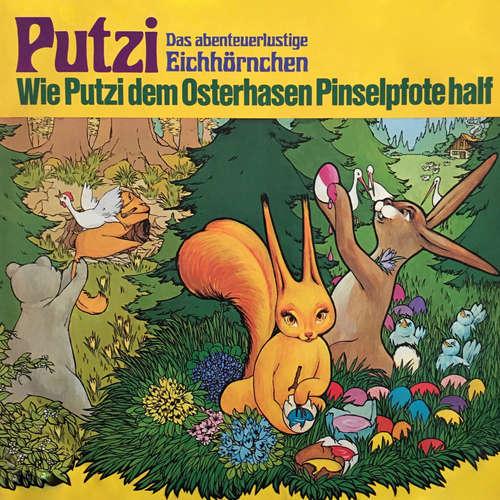 Hoerbuch Putzi - Das abenteuerlustige Eichhörnchen, Folge 4: Wie Putzi dem Osterhasen Pinselpfote half - Mara Schroeder-von Kurmin - Joachim Rake
