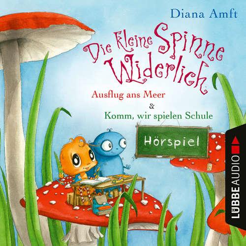 Hoerbuch Die kleine Spinne Widerlich - 2 Geschichten - Ausflug ans Meer & Komm, wir spielen Schule - Diana Amft - Diana Amft