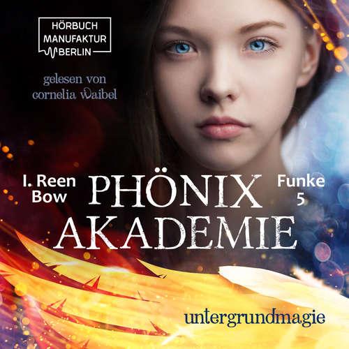 Hoerbuch Untergrundmagie - Phönixakademie, Band 5 - I. Reen Bow - Cornelia Waibel
