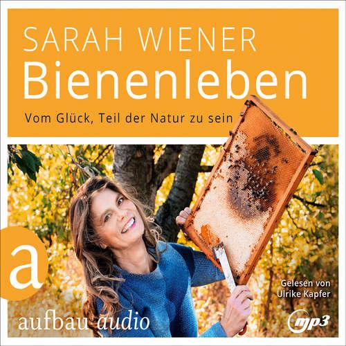 Hoerbuch Bienenleben - Vom Glück, Teil der Natur zu sein - Sarah Wiener - Ulrike Kapfer