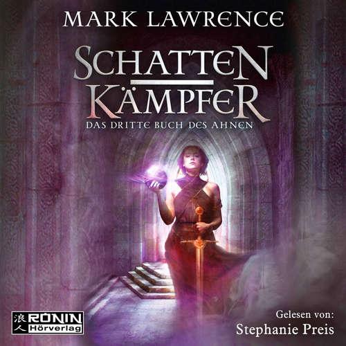 Hoerbuch Schattenkämpfer - Das dritte Buch des Ahnen - Das Buch des Ahnen, Band 3 - Mark Lawrence - Stephanie Preis