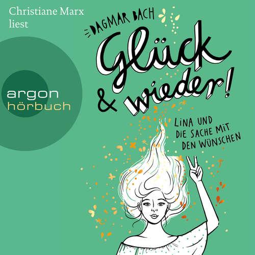 Hoerbuch Glück und wieder! - Lina und die Sache mit den Wünschen, Band 2 - Dagmar Bach - Christiane Marx