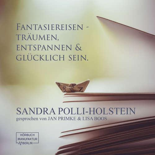 Hoerbuch Fantasiereisen - Träumen, Entspannen & Glücklich sein - Sandra Polli-Holstein - Jan Primke