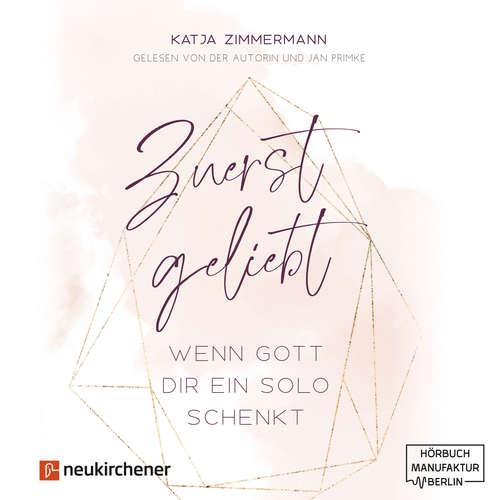 Hoerbuch Zuerst geliebt - Wenn Gott dir ein Solo schenkt - Katja Zimmermann - Katja Zimmermann