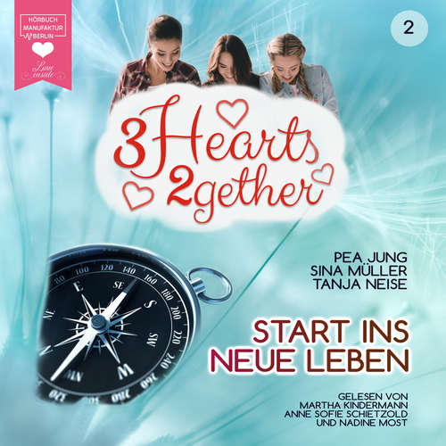 Hoerbuch Start ins neue Leben - 3hearts2gether, Band 2 - Pea Jung - Martha Kindermann