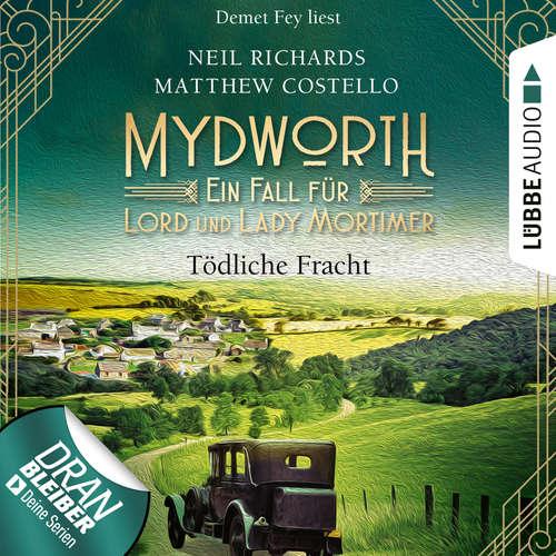Hoerbuch Tödliche Fracht - Mydworth - Ein Fall für Lord und Lady Mortimer, Episode 5 - Matthew Costello - Demet Fey