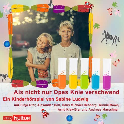 Hoerbuch Als nicht nur Opas Knie verschwand (Hörspiel) - Sabine Ludwig - Finja Ufer