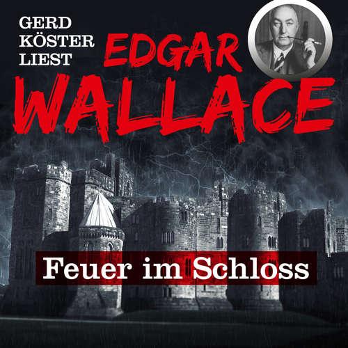 Hoerbuch Feuer im Schloss - Gerd Köster liest Edgar Wallace, Band 1 - Edgar Wallace - Gerd Köster