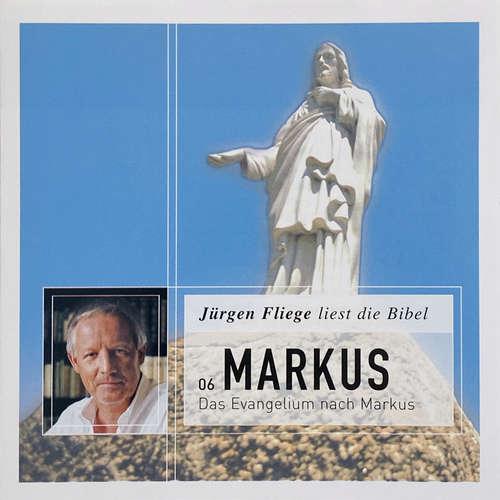 Hoerbuch Das Evangelium nach Markus - Die Bibel - Neues Testament, Band 6 - Martin Luther - Jürgen Fliege