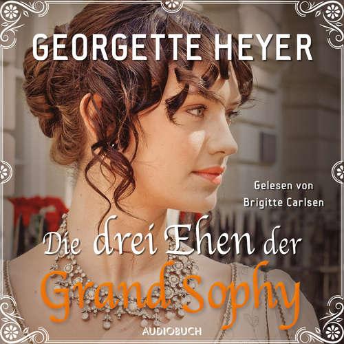 Hoerbuch Die drei Ehen der Grand Sophy - Georgette Heyer - Brigitte Carlsen