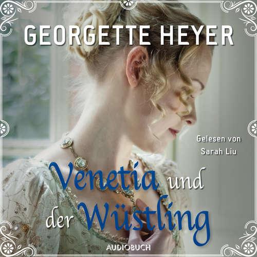 Hoerbuch Venetia und der Wüstling - Georgette Heyer - Sarah Liu