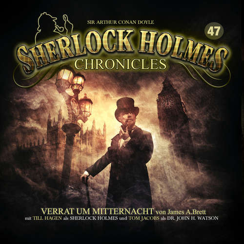 Hoerbuch Sherlock Holmes Chronicles, Folge 47: Verrat um Mitternacht - James A. Brett - Tom Jacobs