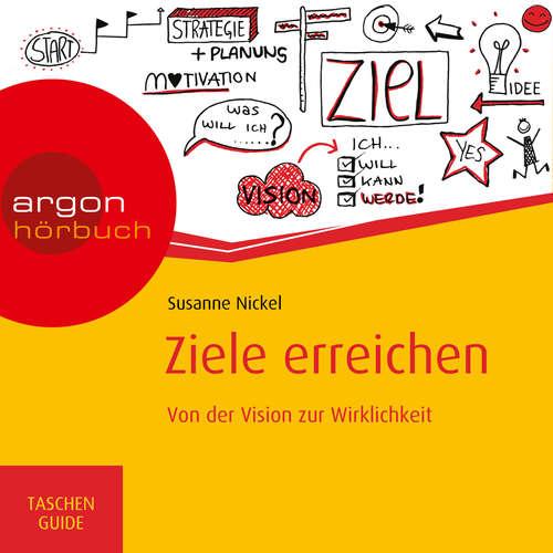 Hoerbuch Ziele erreichen - Von der Vision zur Wirklichkeit - Susanne Nickel - Nora Schulte