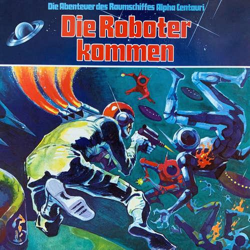 Hoerbuch Die Abenteuer des Raumkreuzers Alpha Centauri, Folge 2: Die Roboter kommen - Wolf Dieter Stubel - Wolf Dieter Stubel