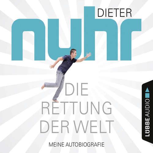 Hoerbuch Die Rettung der Welt - Meine Autobiografie - Dieter Nuhr - Dieter Nuhr