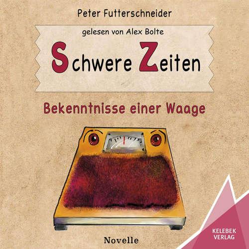 Hoerbuch Schwere Zeiten - Bekenntnisse einer Waage - Peter Futterschneider - Alex Bolte