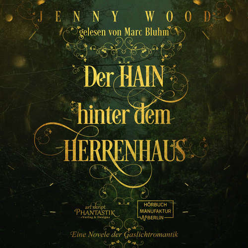 Hoerbuch Der Hain hinter dem Herrenhaus - Eine Novelle der Gaslichtromantik - Jenny Wood - Marc Bluhm