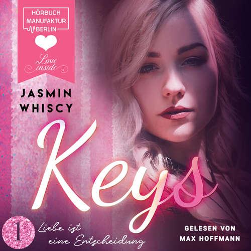 Hoerbuch Liebe ist eine Entscheidung - Keys, Band 1 - Jasmin Whiscy - Max Hoffmann