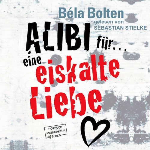 Hoerbuch Alibi für eine eiskalte Liebe - Béla Bolten - Sebastian Stielke