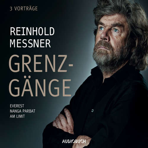 Hoerbuch Grenzgänge - Everest / Nanga Parbat / Am Limit - Reinhold Messner - Reinhold Messner