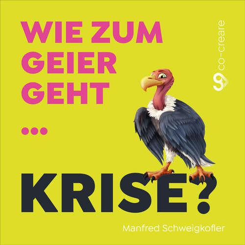 Hoerbuch Manfred Schweigkofler, Co-Creare, Wie zum Geier geht Krise? - Manfred Schweigkofler - Manfred Schweigkofler
