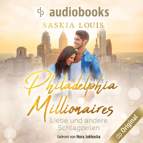 Hoerbuch Liebe und andere Schlagzeilen - Philadelphia Millionaires, Band 1 - Saskia Louis - Nora Jokhosha