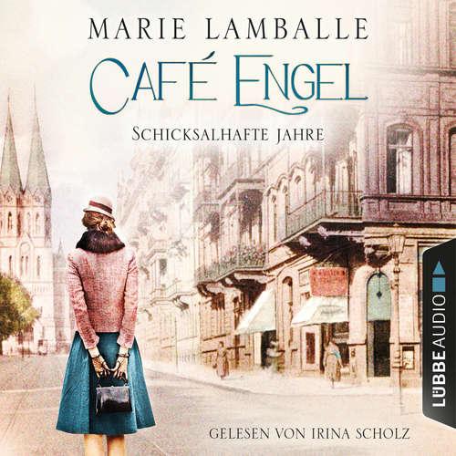 Hoerbuch Schicksalhafte Jahre - Café-Engel-Saga, Teil 2 - Marie Lamballe - Irina Scholz