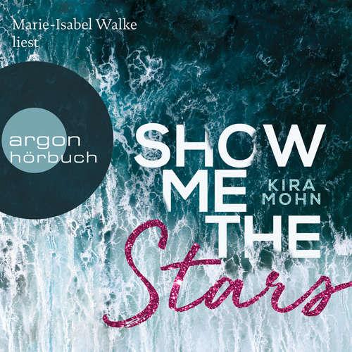 Hoerbuch Show Me the Stars - Leuchtturm-Trilogie, Band 1 - Kira Mohn - Marie-Isabel Walke