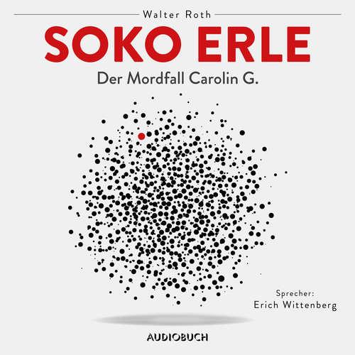 Hoerbuch Soko Erle - Der Mordfall Carolin G. - Walter Roth - Erich Wittenberg