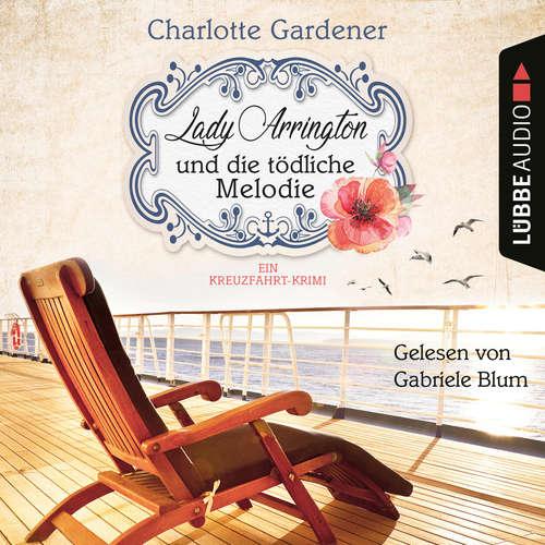 Hoerbuch Lady Arrington und die tödliche Melodie - Ein Kreuzfahrt-Krimi - Ein Fall für Mary Arrington, Band 2 - Charlotte Gardener - Gabriele Blum
