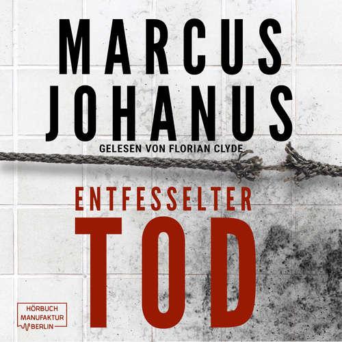 Hoerbuch Entfesselter Tod - Marcus Johanus - Florian Clyde
