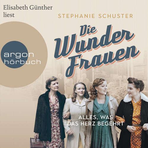 Hoerbuch Die Wunderfrauen - Alles, was das Herz begehrt - Wunderfrauen-Trilogie, Band 1 - Stephanie Schuster - Elisabeth Günther