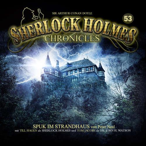Hoerbuch Sherlock Holmes Chronicles, Folge 53: Spuk im Strandhaus - Peter Neal - Tom Jacobs
