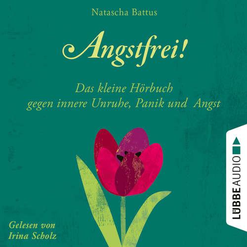 Hoerbuch Angstfrei! - Das kleine Hörbuch gegen innere Unruhe, Panik und Angst - Natascha Battus - Irina Scholz