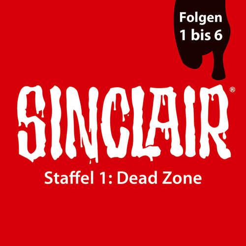 Hoerbuch SINCLAIR, Staffel 1: Dead Zone, Folgen: 1-6 - Dennis Ehrhardt - Torben Liebrecht