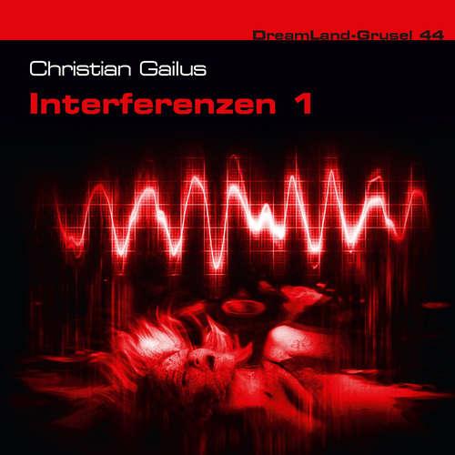 Hoerbuch Dreamland Grusel, Folge 44: Interferenzen, Teil 1 - Christian Gailus - Marc Schülert