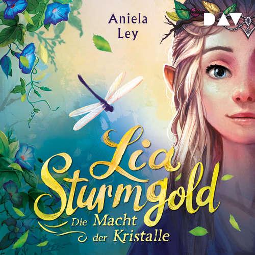 Hoerbuch Die Macht der Kristalle - Lia Sturmgold, Teil 1 - Aniela Ley - Yvonne Greitzke