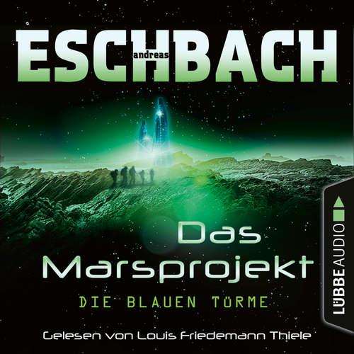Hoerbuch Die blauen Türme - Das Marsprojekt, Teil 2 - Andreas Eschbach - Louis Friedemann Thiele