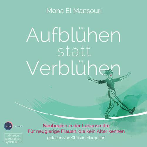 Hoerbuch Aufblühen statt Verblühen - Neubeginn in der Lebensmitte - Mona El Mansouri - Christin Marquitan