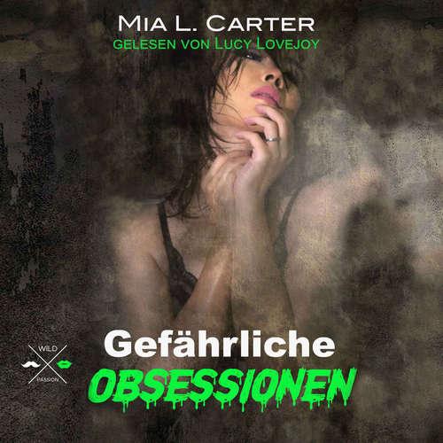 Hoerbuch Gefährliche Begierden - Gefährliche Obsessionen, Band 1 - Mia L. Carter - Lucy Lovejoy
