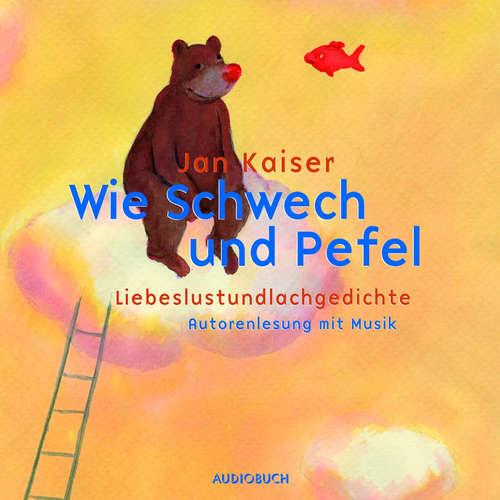 Hoerbuch Wie Schwech und Pefel - Liebeslustundlachgedichte - Jan Kaiser - Jan Kaiser