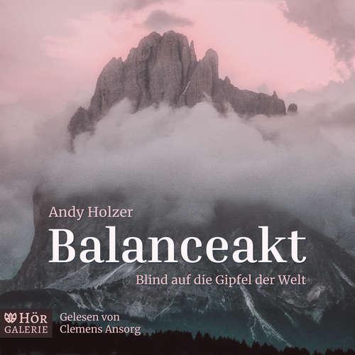 Hoerbuch Balanceakt - Blind auf die Gipfel der Welt - Andy Holzer - Clemens Ansorg