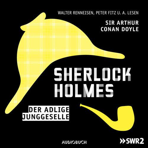 Hoerbuch Sherlock Holmes, Folge 1: Der adlige Junggeselle - Arthur Conan Doyle - Walter Renneisen