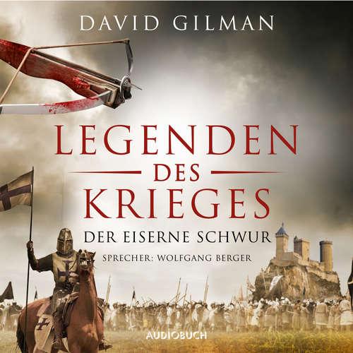 Hoerbuch Der eiserne Schwur - Legenden des Krieges, Teil 6 - David Gilman - Wolfgang Berger