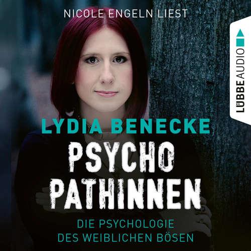 Hoerbuch Psychopathinnen - Die Psychologie des weiblichen Bösen - Lydia Benecke - Nicole Engeln