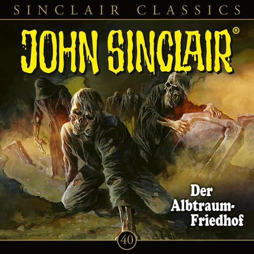 Hoerbuch John Sinclair, Classics, Folge 40: Der Albtraum-Friedhof - Jason Dark - Dietmar Wunder