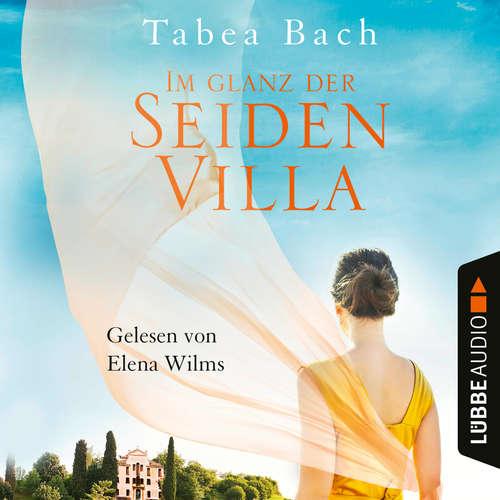Hoerbuch Im Glanz der Seidenvilla - Seidenvilla-Saga, Band 2 - Tabea Bach - Elena Wilms