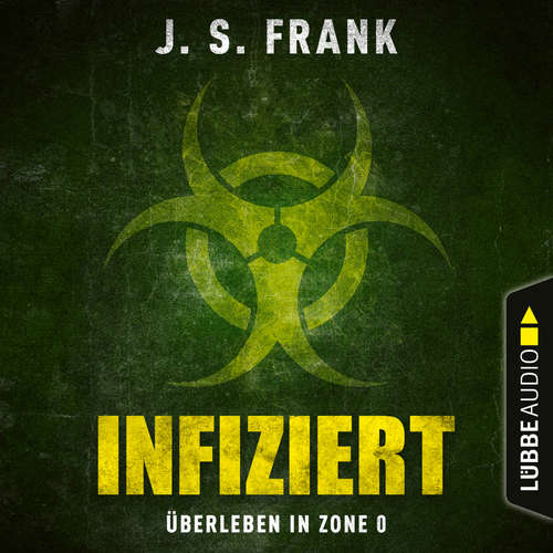 Hoerbuch Infiziert - Überleben in Zone 0 - J. S. Frank - Uve Teschner