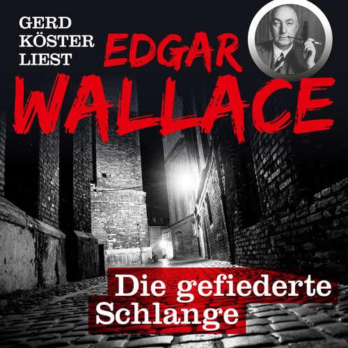 Hoerbuch Die gefiederte Schlange - Gerd Köster liest Edgar Wallace, Band 2 - Edgar Wallace - Gerd Köster