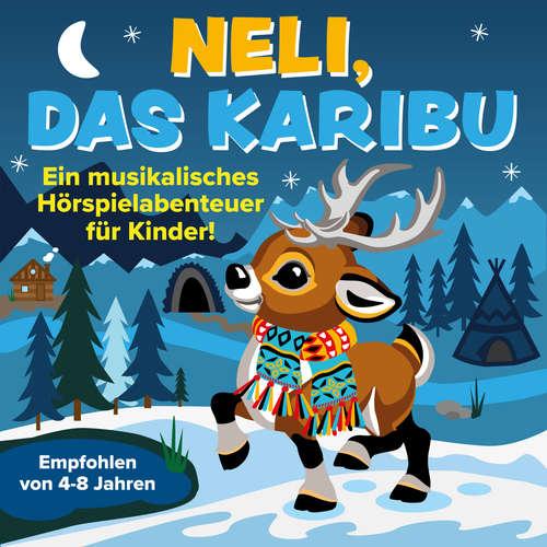 Hoerbuch Neli, das Karibu - Ein musikalisches Hörspielabenteuer für Kinder - Peter Huber - Peter Huber